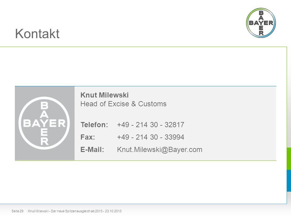 Kontakt Knut Milewski - Der neue Spitzenausgleich ab 2013 - 23.10.2013 Knut Milewski Head of Excise & Customs Telefon: Fax: E-Mail: +49 - 214 30 - 32817 +49 - 214 30 - 33994 Knut.Milewski@Bayer.com Seite 29