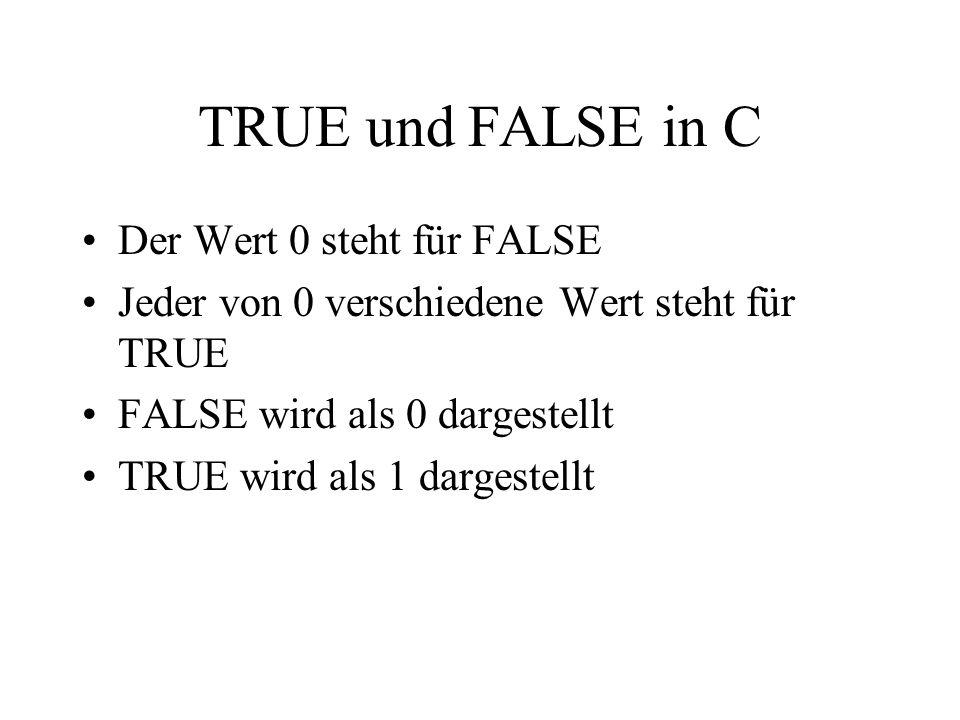 TRUE und FALSE in C Der Wert 0 steht für FALSE Jeder von 0 verschiedene Wert steht für TRUE FALSE wird als 0 dargestellt TRUE wird als 1 dargestellt