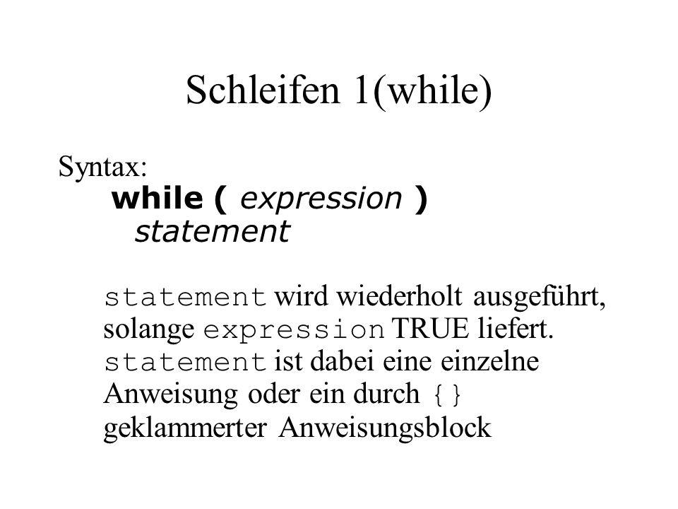 Schleifen 1(while) Syntax: while ( expression ) statement statement wird wiederholt ausgeführt, solange expression TRUE liefert.