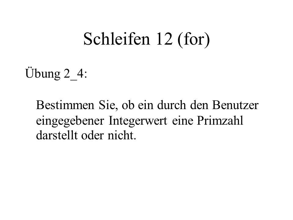 Schleifen 12 (for) Übung 2_4: Bestimmen Sie, ob ein durch den Benutzer eingegebener Integerwert eine Primzahl darstellt oder nicht.