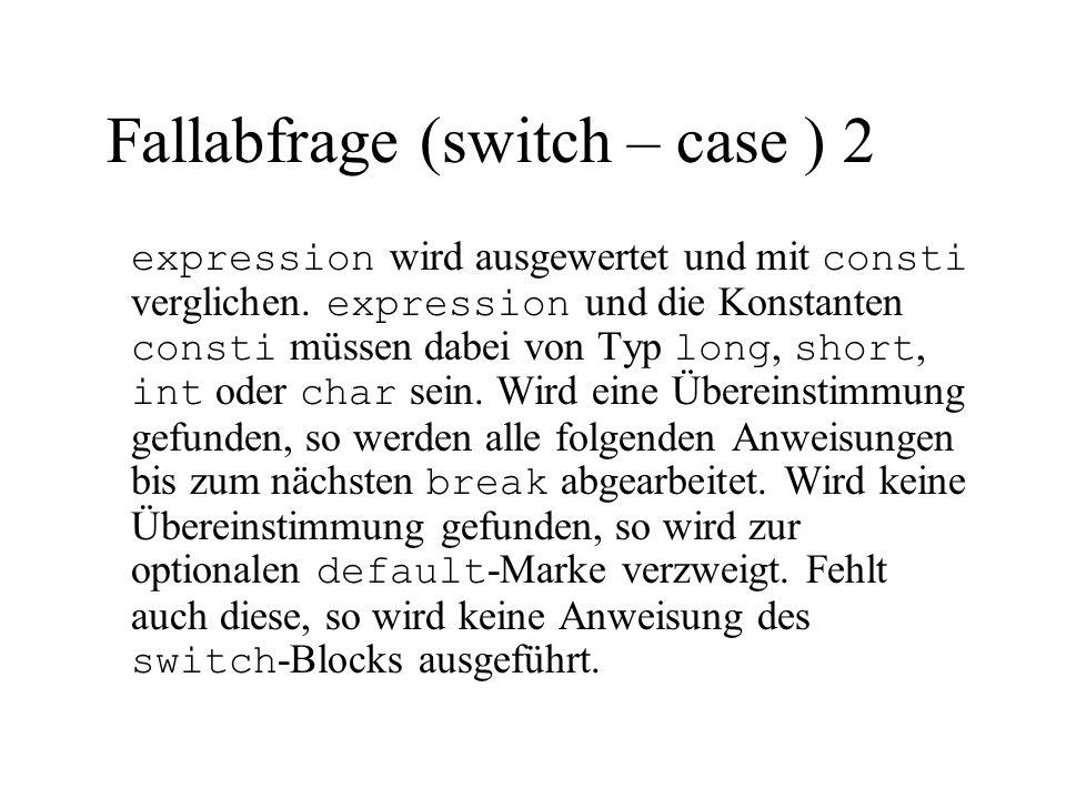 Fallabfrage (switch – case ) 2 expression wird ausgewertet und mit consti verglichen. expression und die Konstanten consti müssen dabei von Typ long,