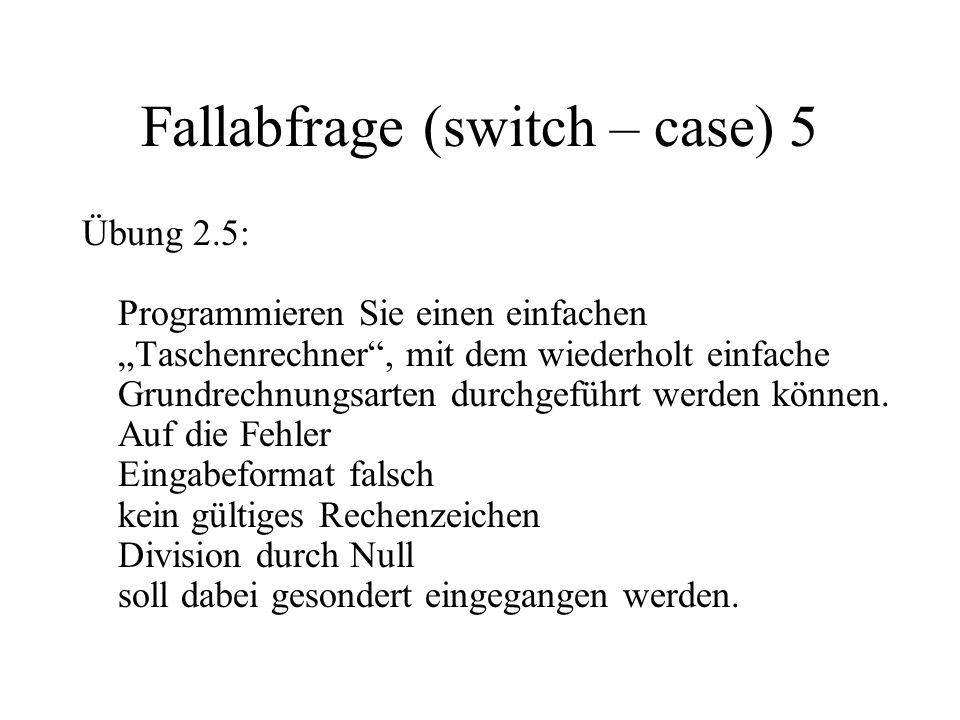 """Fallabfrage (switch – case) 5 Übung 2.5: Programmieren Sie einen einfachen """"Taschenrechner , mit dem wiederholt einfache Grundrechnungsarten durchgeführt werden können."""