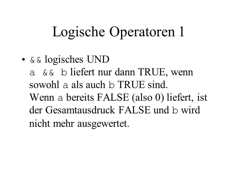 Logische Operatoren 1 && logisches UND a && b liefert nur dann TRUE, wenn sowohl a als auch b TRUE sind. Wenn a bereits FALSE (also 0) liefert, ist de