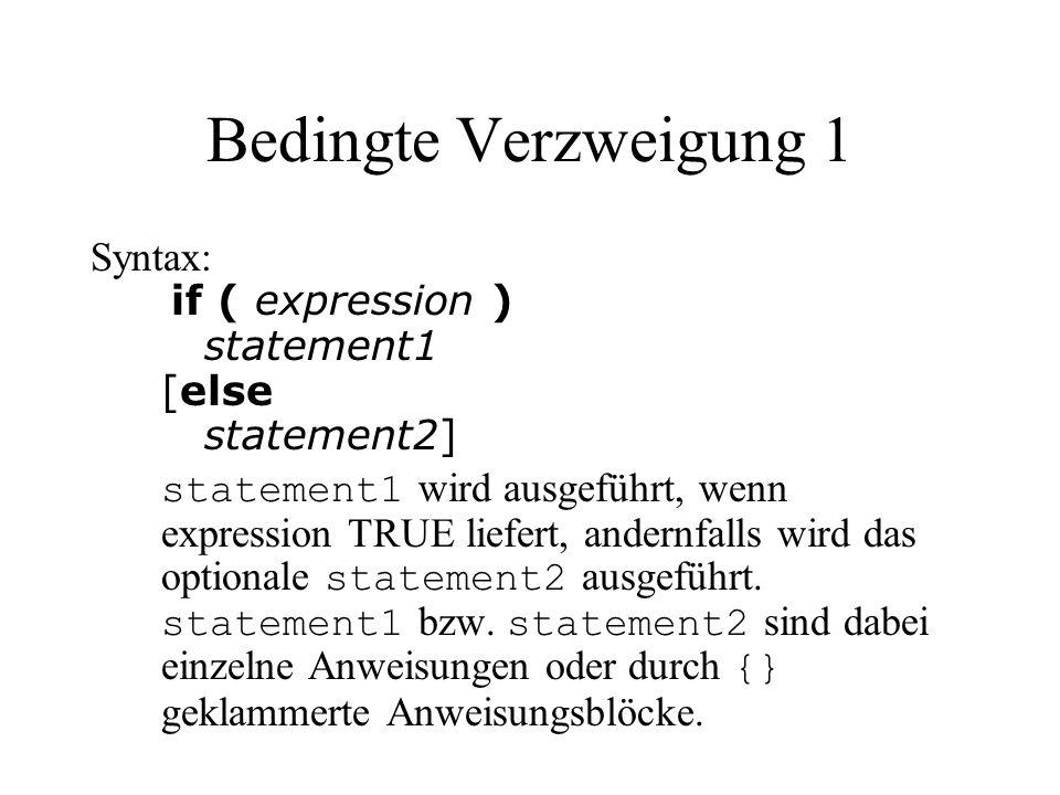 Bedingte Verzweigung 1 Syntax: if ( expression ) statement1 [else statement2] statement1 wird ausgeführt, wenn expression TRUE liefert, andernfalls wi