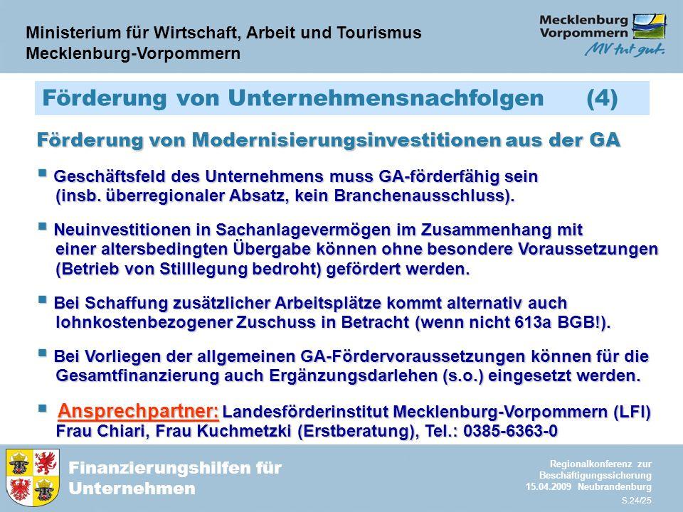 Ministerium für Wirtschaft, Arbeit und Tourismus Mecklenburg-Vorpommern Finanzierungshilfen für Unternehmen Regionalkonferenz zur Beschäftigungssicherung 15.04.2009 Neubrandenburg S.24/25 Förderung von Unternehmensnachfolgen (4) Förderung von Modernisierungsinvestitionen aus der GA  Geschäftsfeld des Unternehmens muss GA-förderfähig sein (insb.