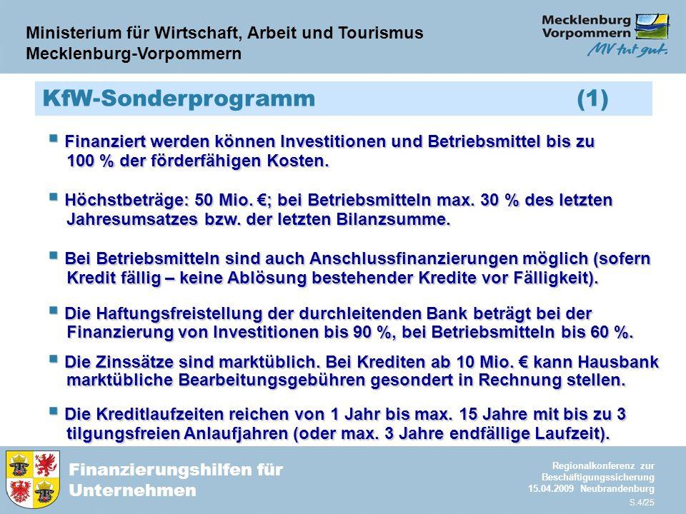 Ministerium für Wirtschaft, Arbeit und Tourismus Mecklenburg-Vorpommern Finanzierungshilfen für Unternehmen Regionalkonferenz zur Beschäftigungssicherung 15.04.2009 Neubrandenburg S.4/25 KfW-Sonderprogramm (1)  Finanziert werden können Investitionen und Betriebsmittel bis zu 100 % der förderfähigen Kosten.