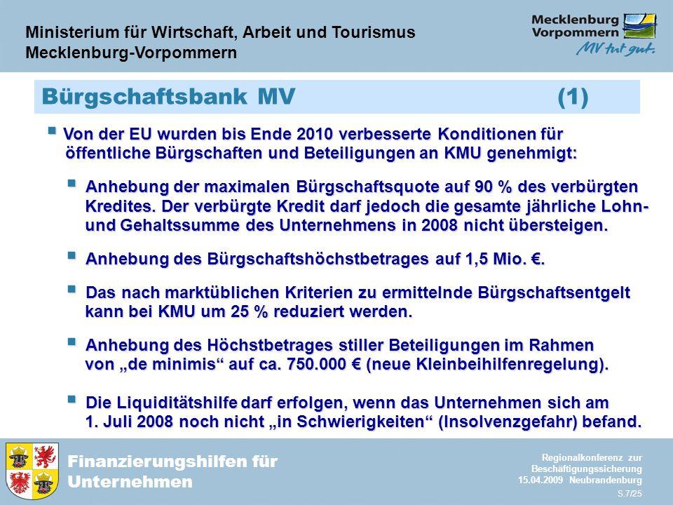 Ministerium für Wirtschaft, Arbeit und Tourismus Mecklenburg-Vorpommern Finanzierungshilfen für Unternehmen Regionalkonferenz zur Beschäftigungssicherung 15.04.2009 Neubrandenburg S.18/25 GA-Ergänzungsfinanzierung (4) Förderhöchstsätze für Zuschüsse (inkl.