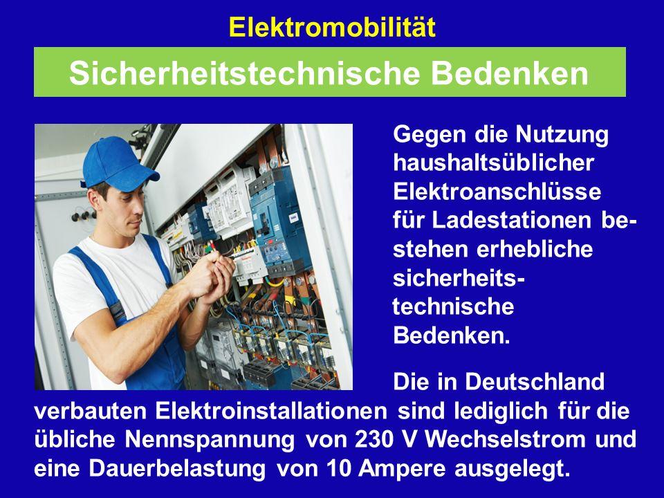 Elektromobilität Gegen die Nutzung haushaltsüblicher Elektroanschlüsse für Ladestationen be- stehen erhebliche sicherheits- technische Bedenken.