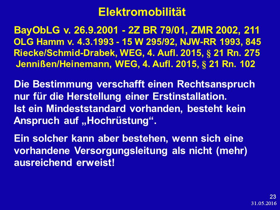 31.05.2016 23 Elektromobilität BayObLG v. 26.9.2001 - 2Z BR 79/01, ZMR 2002, 211 OLG Hamm v.