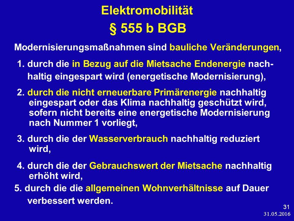 31.05.2016 31 Elektromobilität § 555 b BGB Modernisierungsmaßnahmen sind bauliche Veränderungen, 1.
