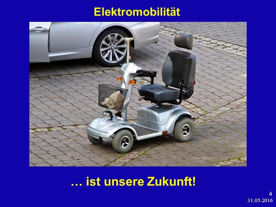 31.05.2016 4 Elektromobilität … ist unsere Zukunft!