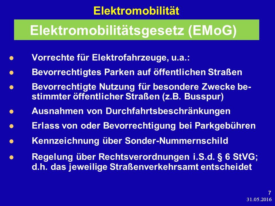 31.05.2016 7 Elektromobilität Vorrechte für Elektrofahrzeuge, u.a.: Bevorrechtigtes Parken auf öffentlichen Straßen Bevorrechtigte Nutzung für besondere Zwecke be- stimmter öffentlicher Straßen (z.B.