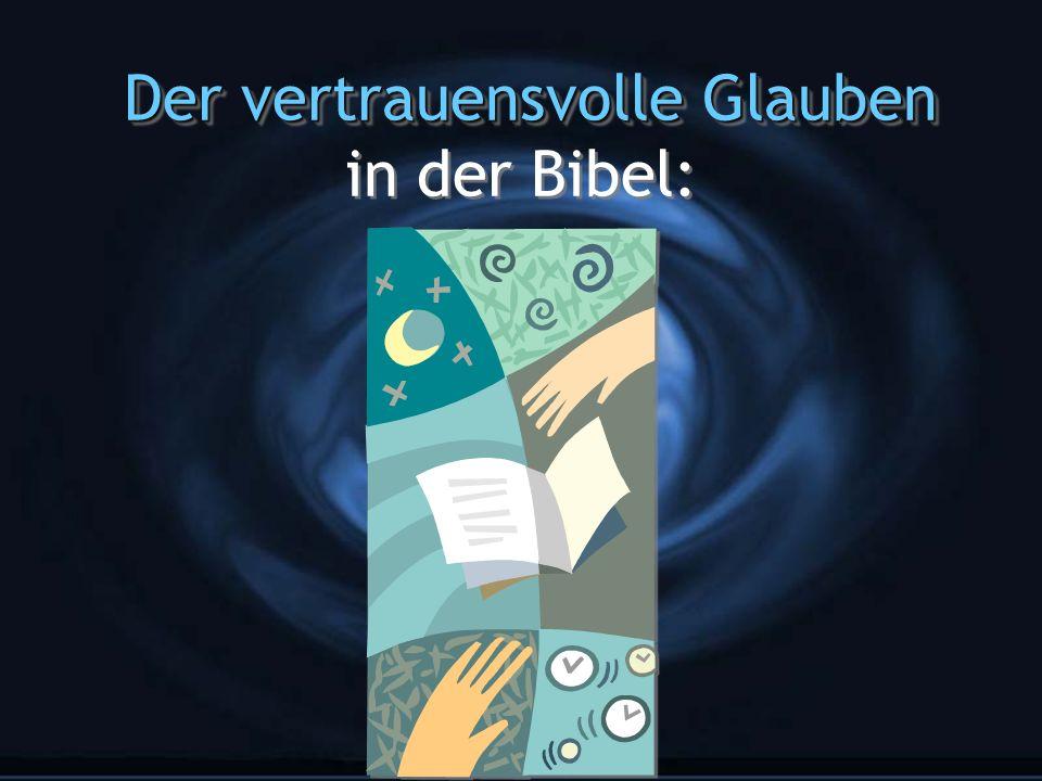 Der vertrauensvolle Glauben Der vertrauensvolle Glauben in der Bibel: