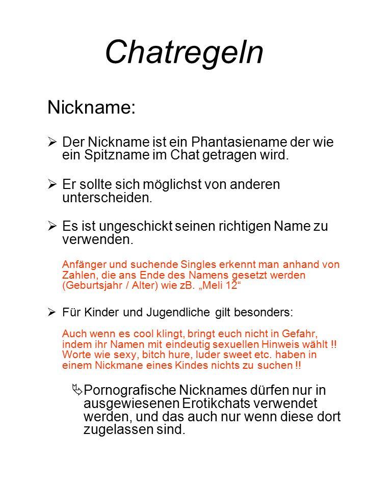 Nickname:  Der Nickname ist ein Phantasiename der wie ein Spitzname im Chat getragen wird.