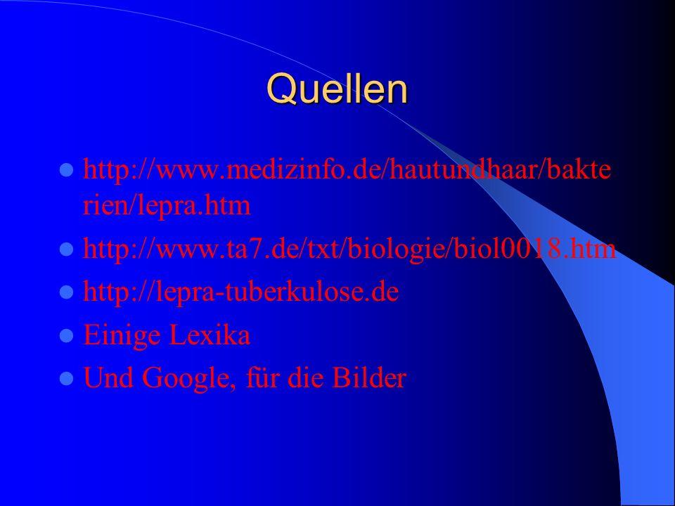 Quellen http://www.medizinfo.de/hautundhaar/bakte rien/lepra.htm http://www.ta7.de/txt/biologie/biol0018.htm http://lepra-tuberkulose.de Einige Lexika