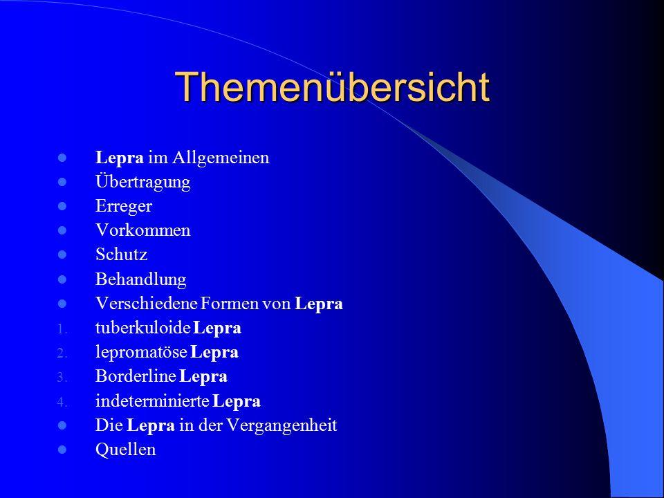 Themenübersicht Lepra im Allgemeinen Übertragung Erreger Vorkommen Schutz Behandlung Verschiedene Formen von Lepra 1. tuberkuloide Lepra 2. lepromatös