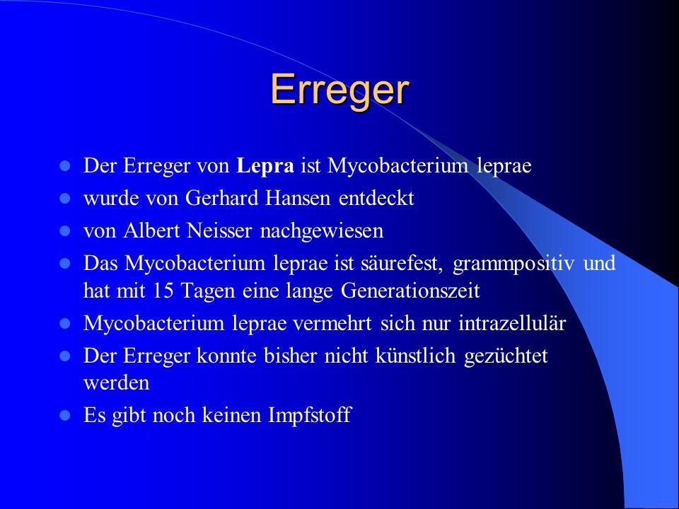 Erreger Der Erreger von Lepra ist Mycobacterium leprae wurde von Gerhard Hansen entdeckt von Albert Neisser nachgewiesen Das Mycobacterium leprae ist