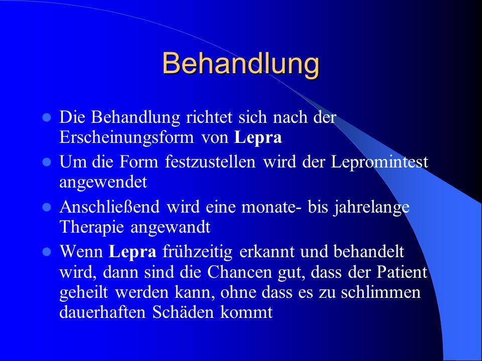 Behandlung Die Behandlung richtet sich nach der Erscheinungsform von Lepra Um die Form festzustellen wird der Lepromintest angewendet Anschließend wir