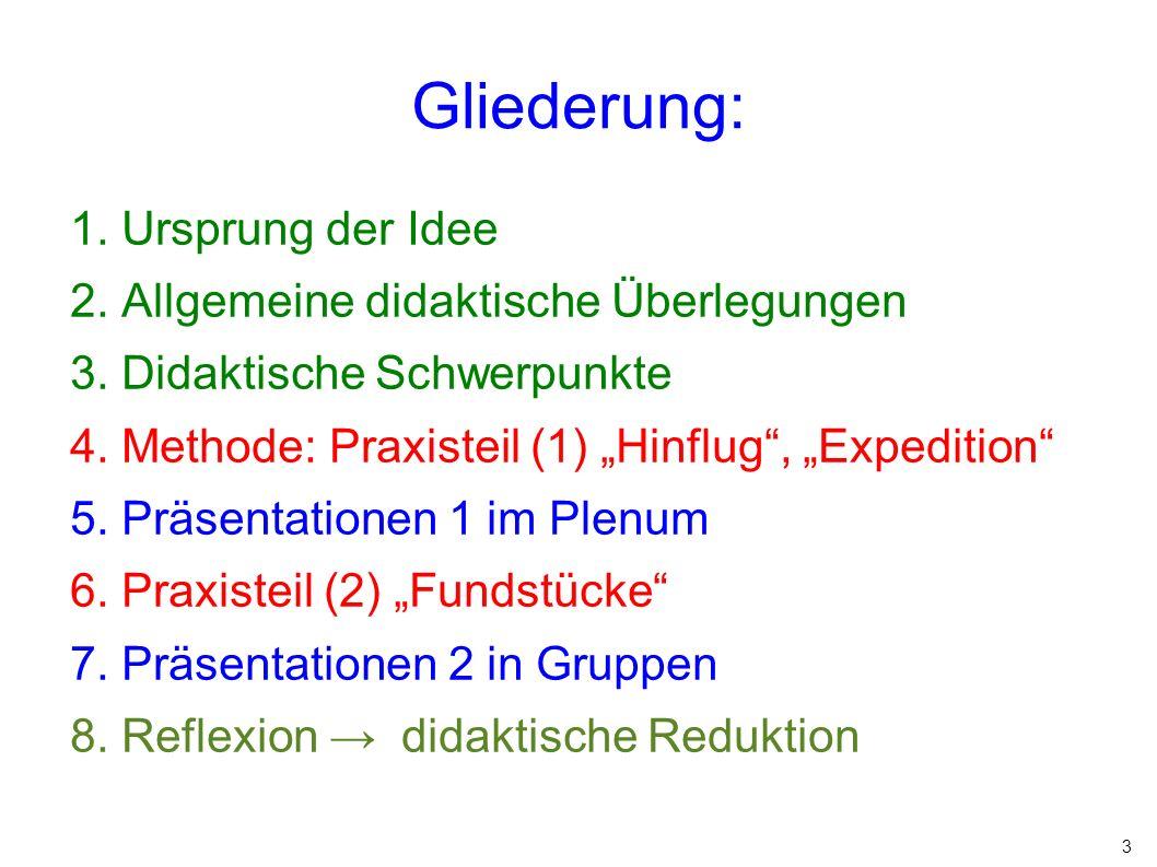 """3 Gliederung: 1. Ursprung der Idee 2. Allgemeine didaktische Überlegungen 3. Didaktische Schwerpunkte 4. Methode: Praxisteil (1) """"Hinflug"""", """"Expeditio"""