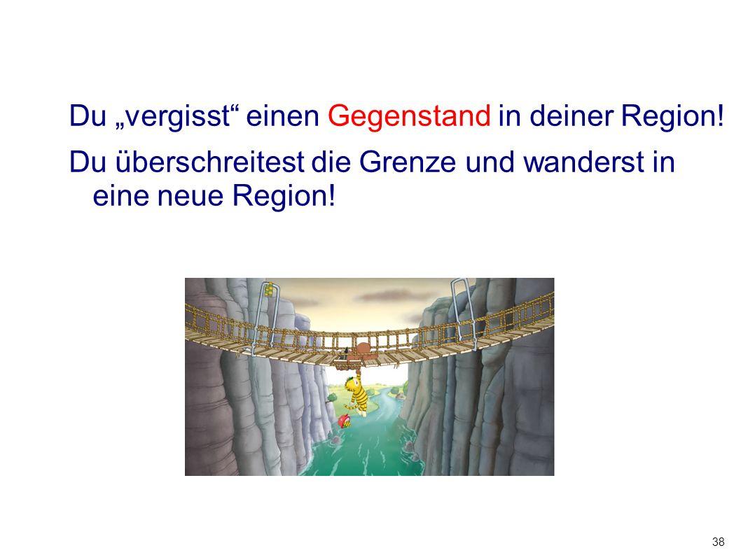 """38 Du """"vergisst"""" einen Gegenstand in deiner Region! Du überschreitest die Grenze und wanderst in eine neue Region!"""