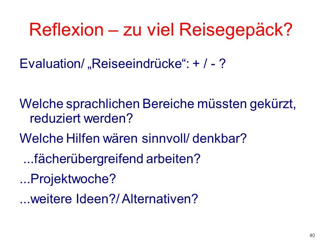 """40 Reflexion – zu viel Reisegepäck? Evaluation/ """"Reiseeindrücke"""": + / - ? Welche sprachlichen Bereiche müssten gekürzt, reduziert werden? Welche Hilfe"""
