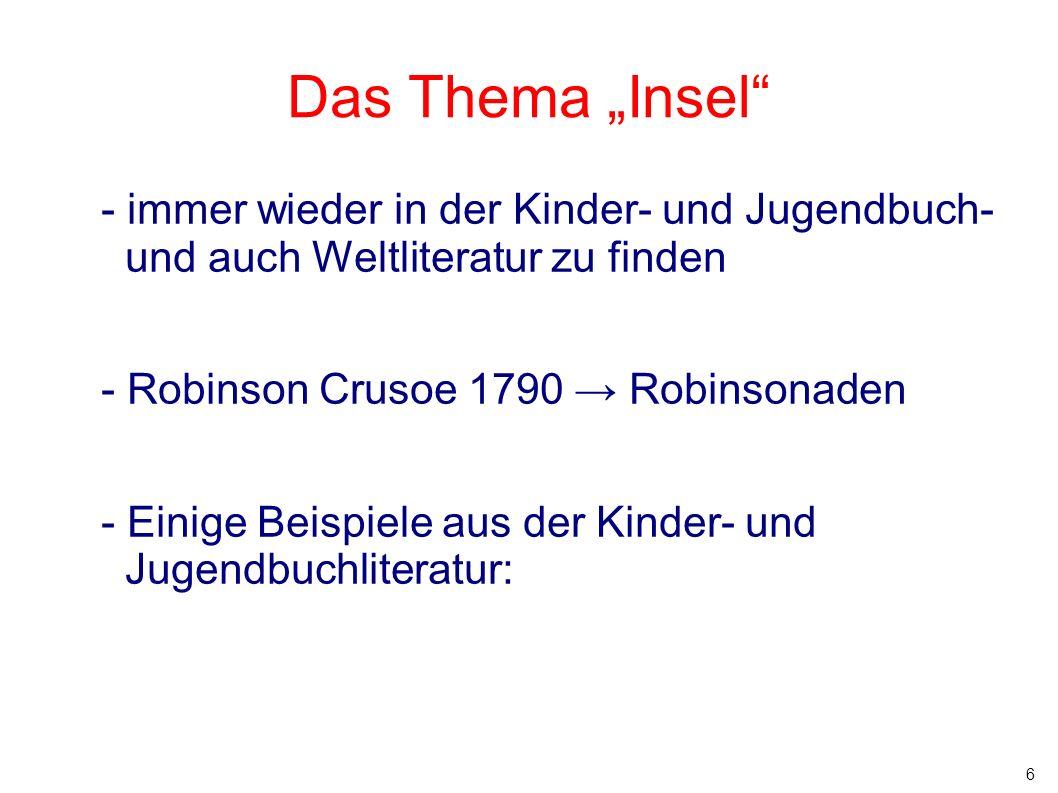 """6 Das Thema """"Insel"""" - immer wieder in der Kinder- und Jugendbuch- und auch Weltliteratur zu finden - Robinson Crusoe 1790 → Robinsonaden - Einige Beis"""