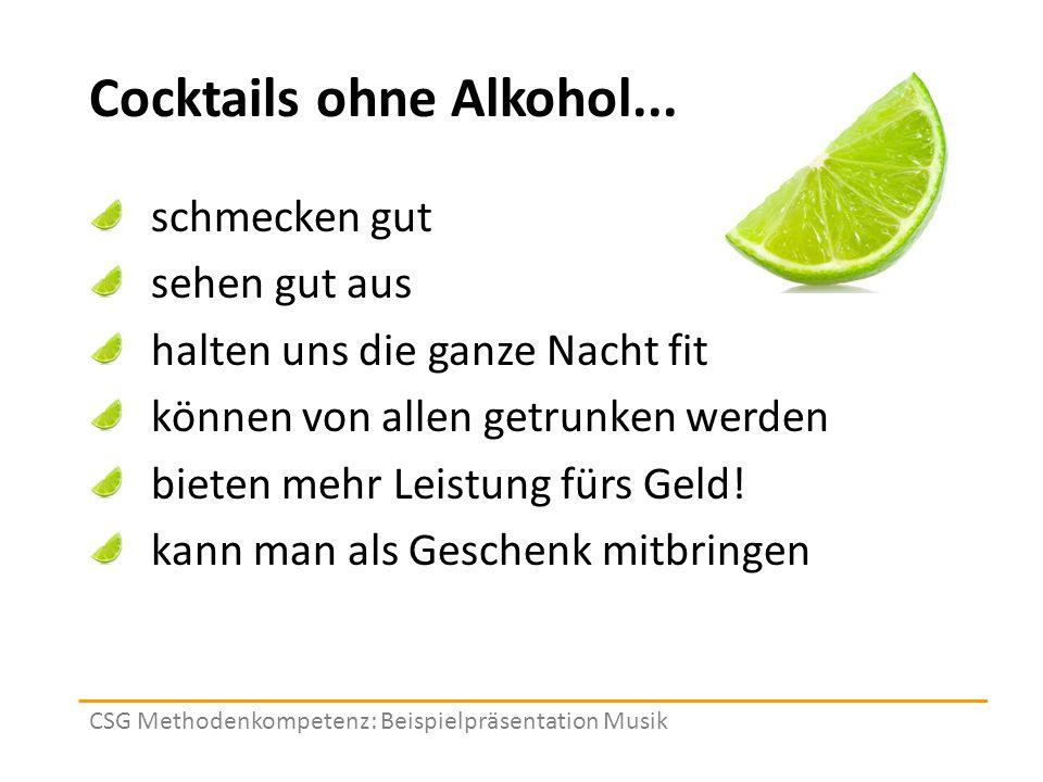 CSG Methodenkompetenz: Beispielpräsentation Musik Cocktails ohne Alkohol... schmecken gut sehen gut aus halten uns die ganze Nacht fit können von alle