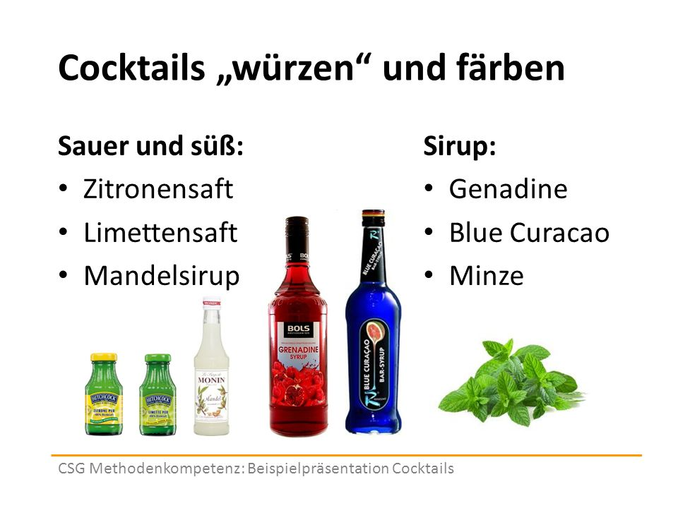"""Cocktails """"würzen und färben Sauer und süß: Zitronensaft Limettensaft Mandelsirup Sirup: Genadine Blue Curacao Minze CSG Methodenkompetenz: Beispielpräsentation Cocktails"""