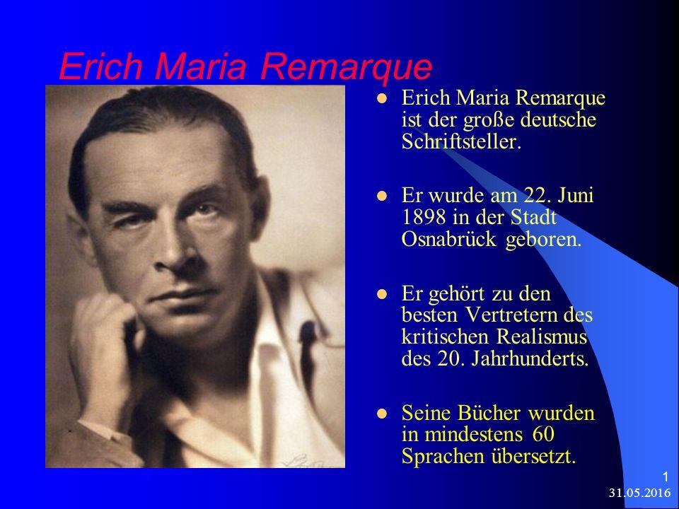 31.05.2016 1 Erich Maria Remarque Erich Maria Remarque ist der große deutsche Schriftsteller.