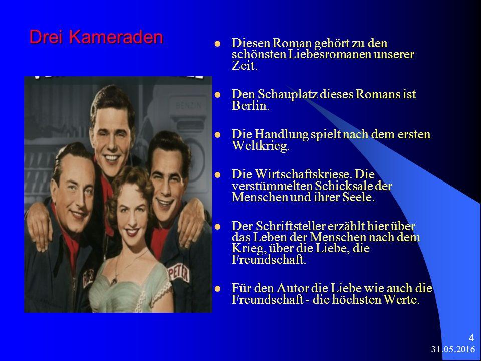 31.05.2016 4 Drei Kameraden Diesen Roman gehört zu den schönsten Liebesromanen unserer Zeit.