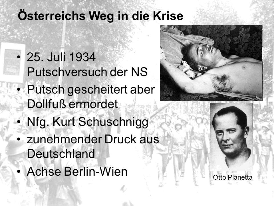 Österreichs Weg in die Krise 25. Juli 1934 Putschversuch der NS Putsch gescheitert aber Dollfuß ermordet Nfg. Kurt Schuschnigg zunehmender Druck aus D