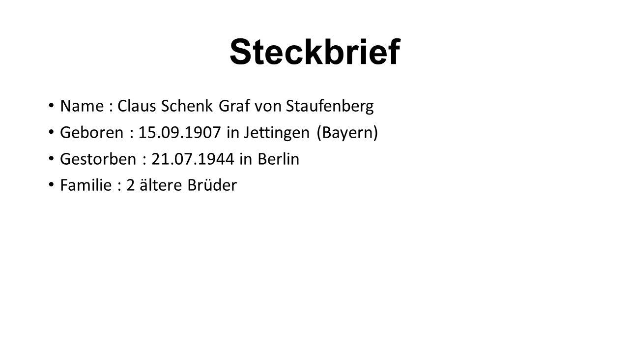 Steckbrief Name : Claus Schenk Graf von Staufenberg Geboren : 15.09.1907 in Jettingen (Bayern) Gestorben : 21.07.1944 in Berlin Familie : 2 ältere Brüder