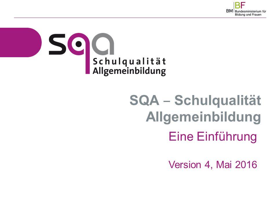 SQA ‒ Schulqualität Allgemeinbildung Eine Einführung Version 4, Mai 2016