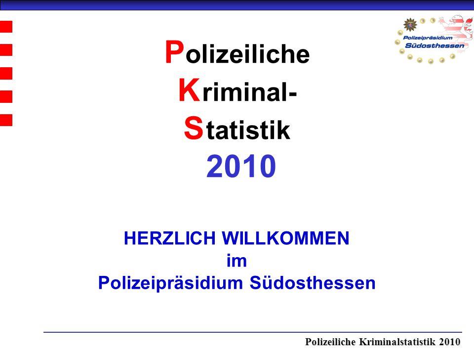 Polizeiliche Kriminalstatistik 2010 P olizeiliche K riminal- S tatistik 2010 HERZLICH WILLKOMMEN im Polizeipräsidium Südosthessen