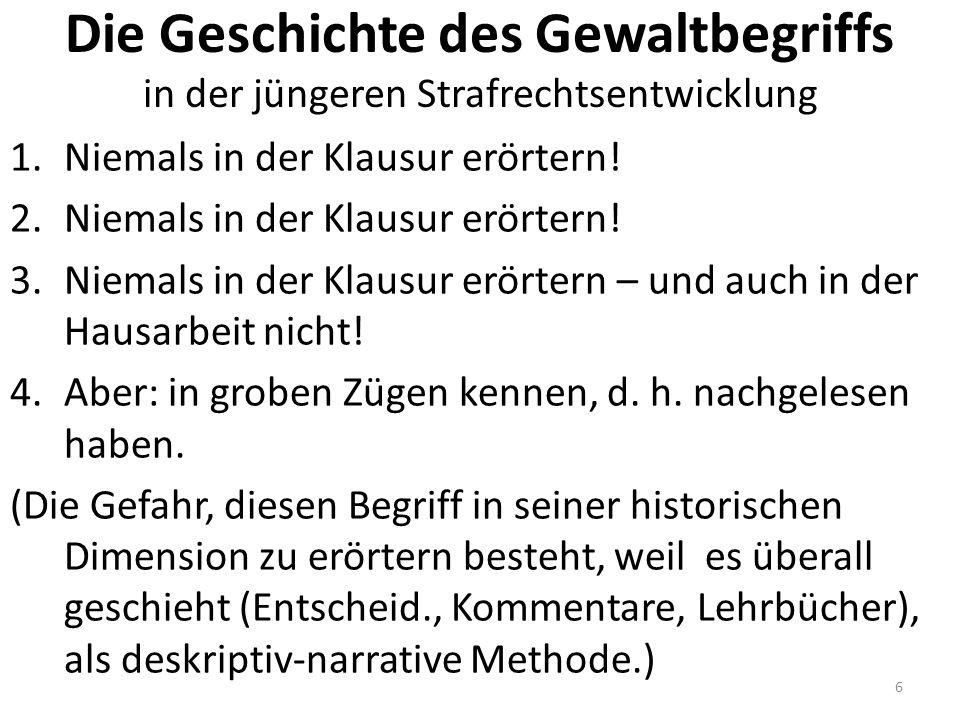 Die Geschichte des Gewaltbegriffs in der jüngeren Strafrechtsentwicklung 1.Niemals in der Klausur erörtern.