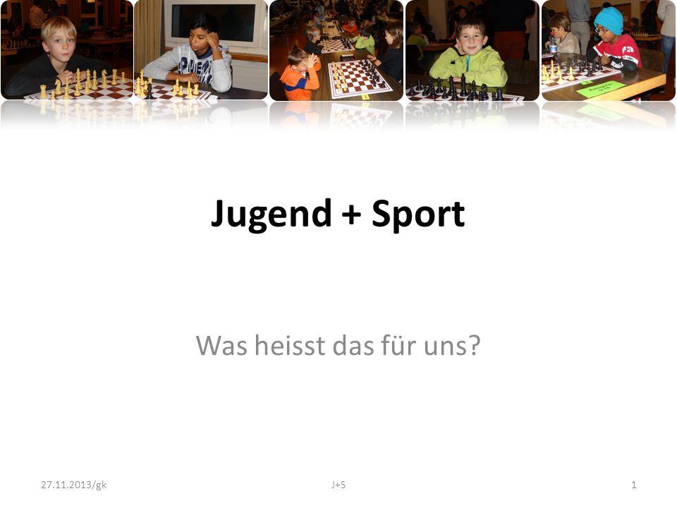Jugend + Sport Was heisst das für uns 27.11.2013/gkJ+S1