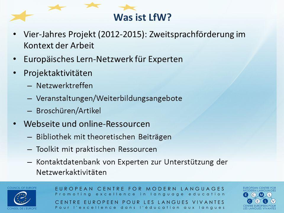 Was ist LfW? Vier-Jahres Projekt (2012-2015): Zweitsprachförderung im Kontext der Arbeit Europäisches Lern-Netzwerk für Experten Projektaktivitäten –