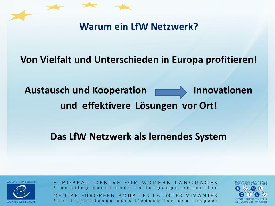 Warum ein LfW Netzwerk? Von Vielfalt und Unterschieden in Europa profitieren! Austausch und Kooperation Innovationen und effektivere Lösungen vor Ort!