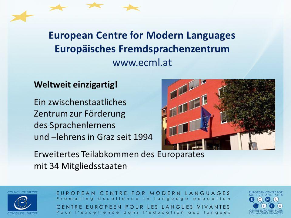Weltweit einzigartig! Ein zwischenstaatliches Zentrum zur Förderung des Sprachenlernens und –lehrens in Graz seit 1994 Erweitertes Teilabkommen des Eu