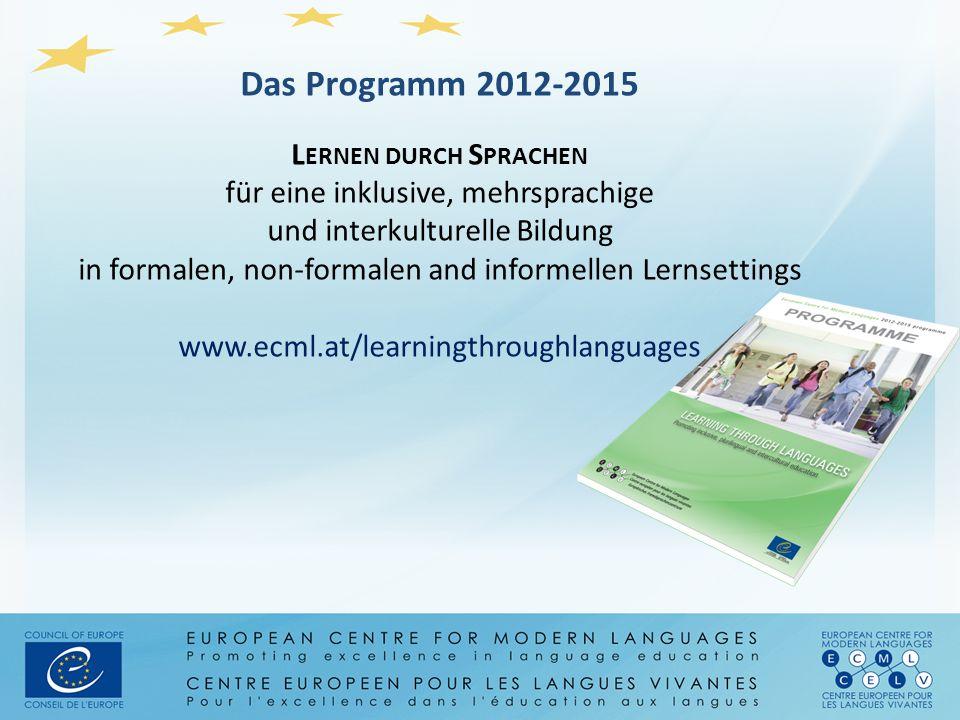 Das Programm 2012-2015 L ERNEN DURCH S PRACHEN für eine inklusive, mehrsprachige und interkulturelle Bildung in formalen, non-formalen and informellen