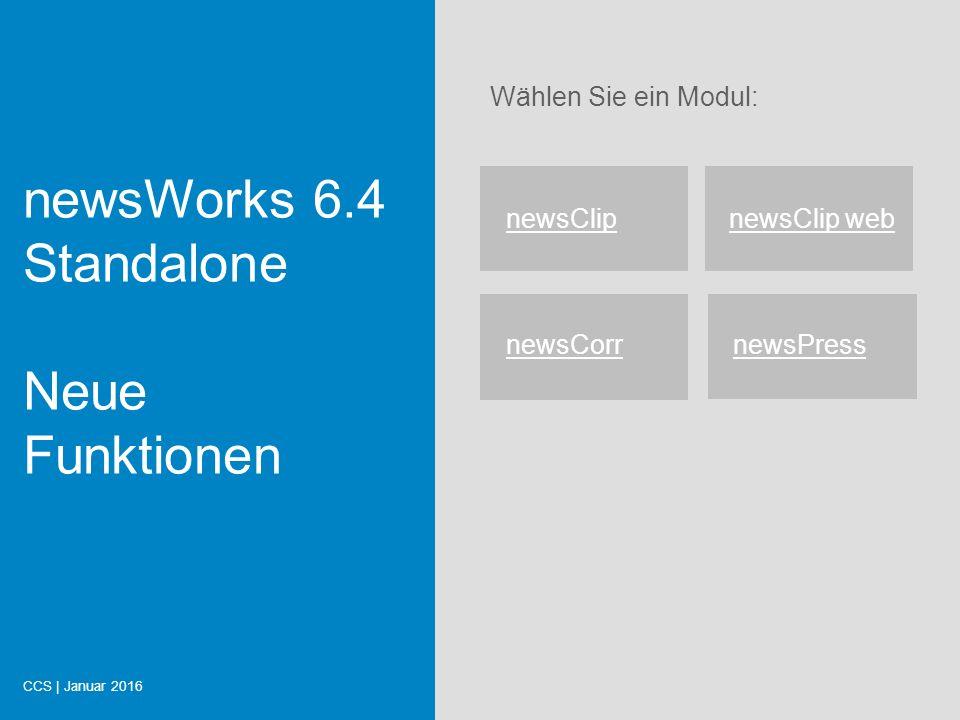 Wählen Sie ein Modul: newsWorks 6.4 Standalone Neue Funktionen CCS | Januar 2016 newsClipnewsClip web newsCorr newsPress Start
