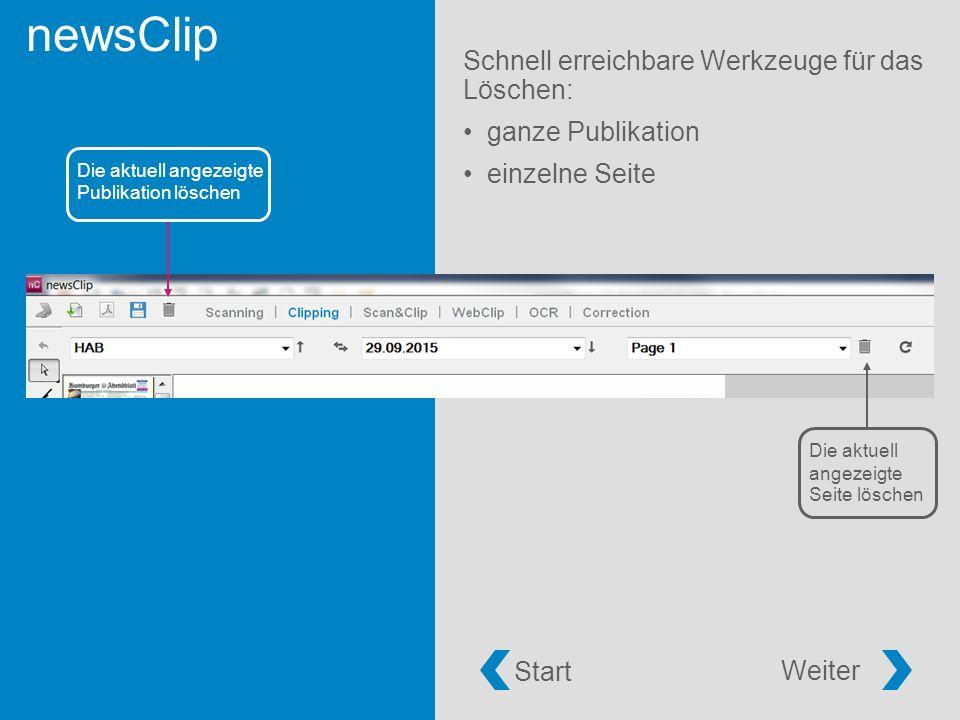newsClip Schnell erreichbare Werkzeuge für das Löschen: ganze Publikation einzelne Seite Start Weiter Die aktuell angezeigte Publikation löschen Die aktuell angezeigte Seite löschen
