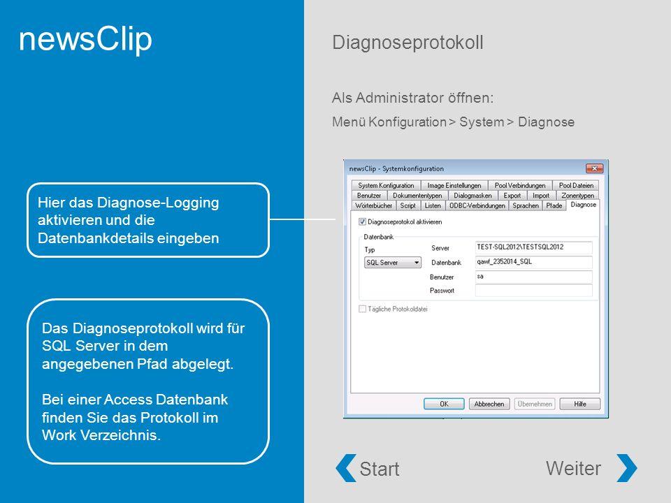 newsClip Diagnoseprotokoll Als Administrator öffnen: Menü Konfiguration > System > Diagnose Hier das Diagnose-Logging aktivieren und die Datenbankdetails eingeben Start Weiter Das Diagnoseprotokoll wird für SQL Server in dem angegebenen Pfad abgelegt.