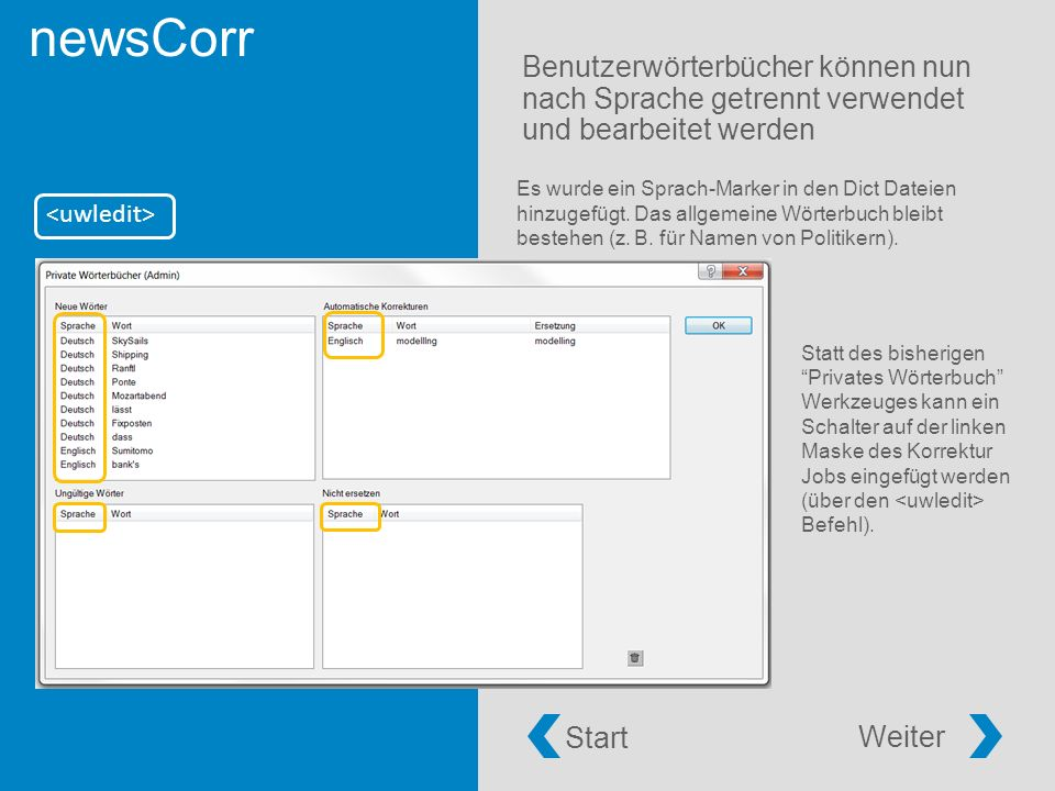 newsCorr Benutzerwörterbücher können nun nach Sprache getrennt verwendet und bearbeitet werden Start Weiter Es wurde ein Sprach-Marker in den Dict Dateien hinzugefügt.