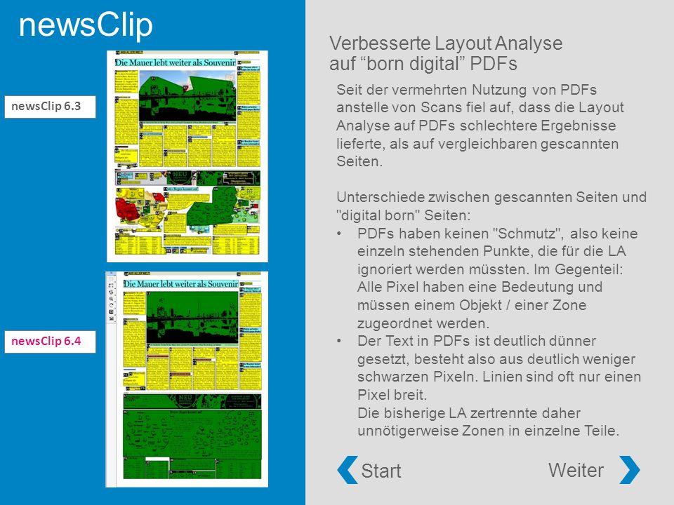 newsClip Verbesserte Layout Analyse auf born digital PDFs newsClip 6.4 newsClip 6.3 Seit der vermehrten Nutzung von PDFs anstelle von Scans fiel auf, dass die Layout Analyse auf PDFs schlechtere Ergebnisse lieferte, als auf vergleichbaren gescannten Seiten.