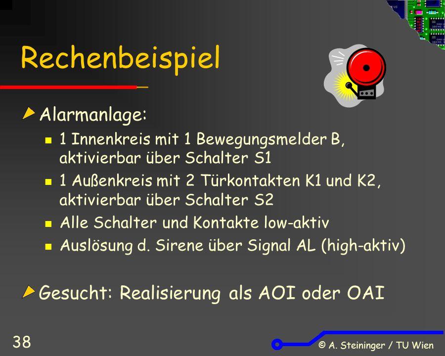 © A. Steininger / TU Wien 38 Rechenbeispiel Alarmanlage: 1 Innenkreis mit 1 Bewegungsmelder B, aktivierbar über Schalter S1 1 Außenkreis mit 2 Türkont