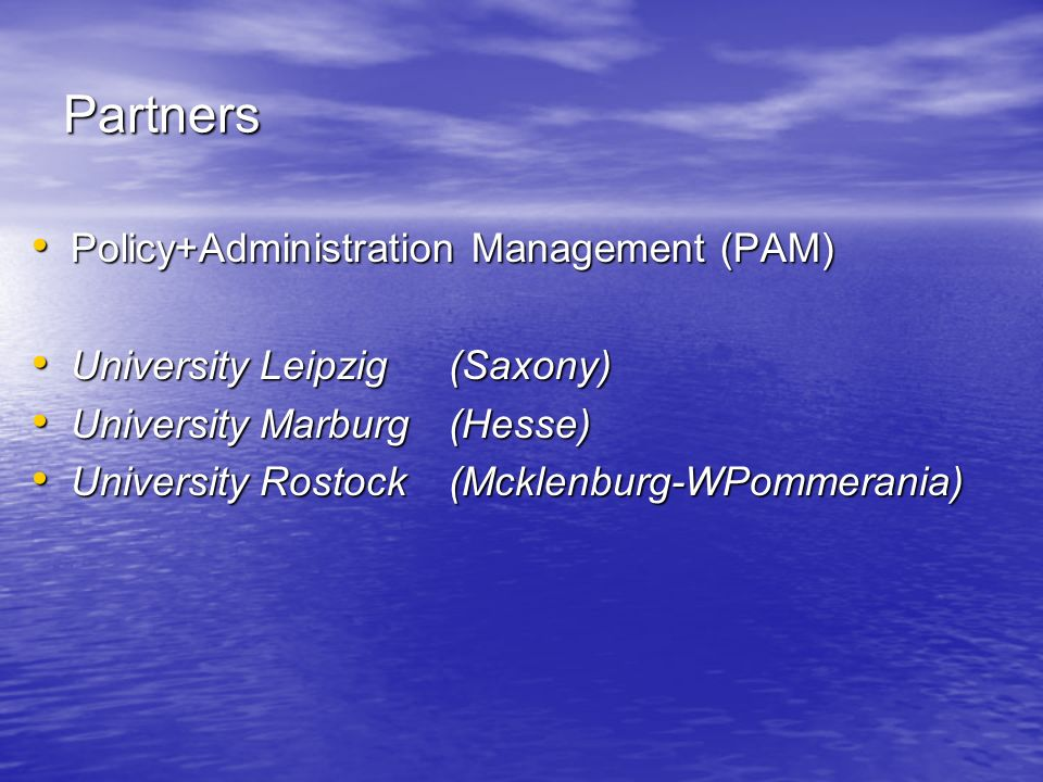 Partners Policy+Administration Management (PAM) Policy+Administration Management (PAM) University Leipzig (Saxony) University Leipzig (Saxony) University Marburg(Hesse) University Marburg(Hesse) University Rostock(Mcklenburg-WPommerania) University Rostock(Mcklenburg-WPommerania)