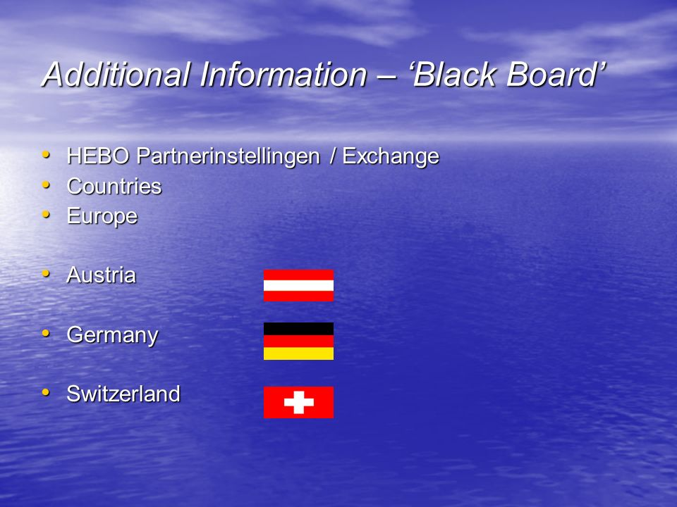 Additional Information – 'Black Board' HEBO Partnerinstellingen / Exchange HEBO Partnerinstellingen / Exchange Countries Countries Europe Europe Austria Austria Germany Germany Switzerland Switzerland