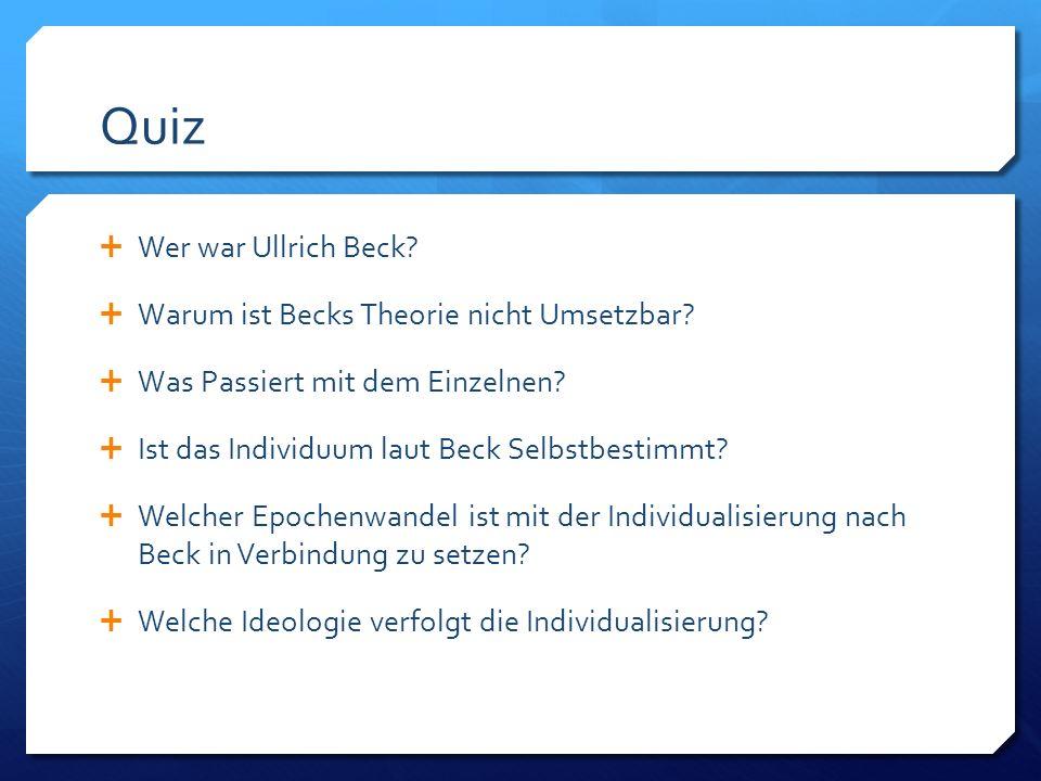 Quiz  Wer war Ullrich Beck.  Warum ist Becks Theorie nicht Umsetzbar.