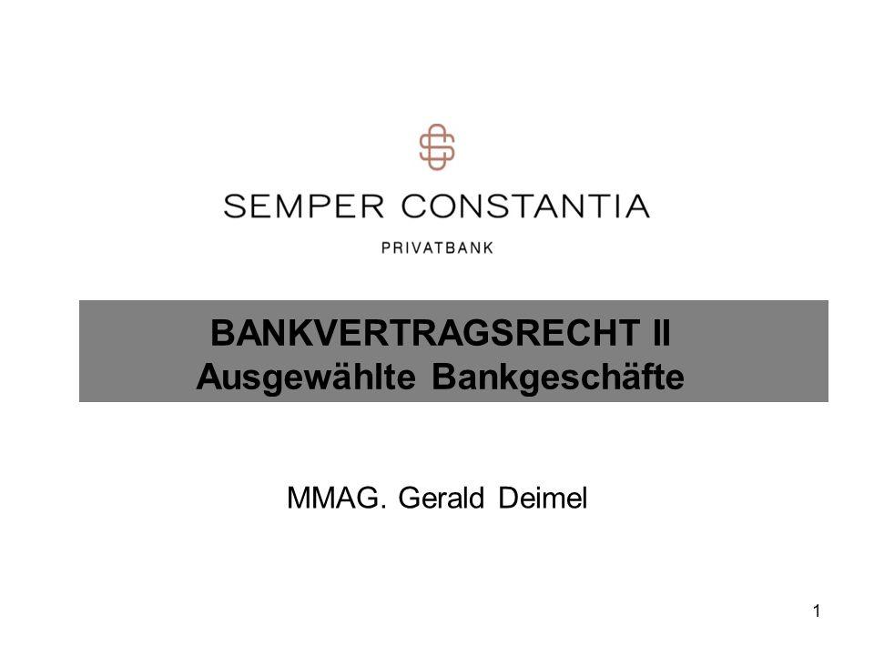 1 BANKVERTRAGSRECHT II Ausgewählte Bankgeschäfte MMAG. Gerald Deimel
